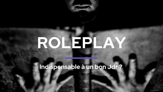 Le Roleplay, Indispensable à un bon JDR ?
